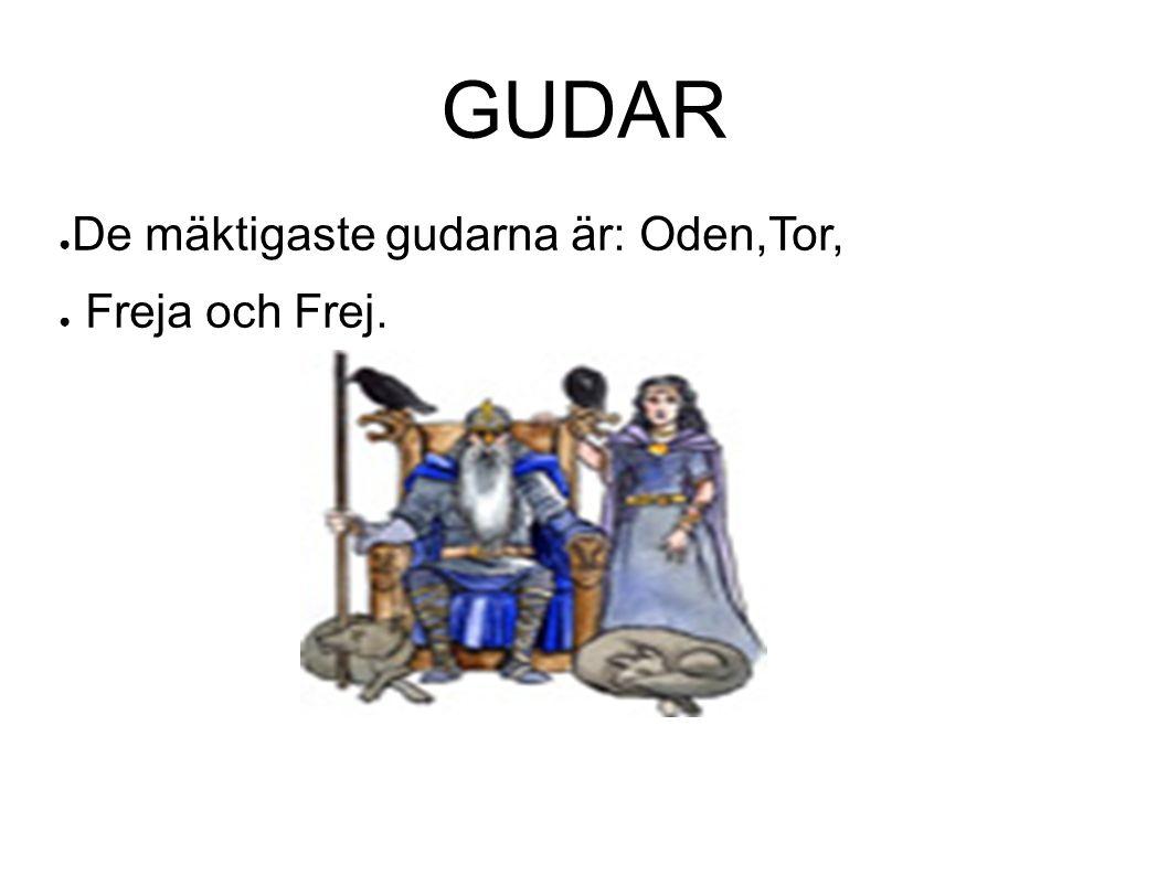 GUDAR ● De mäktigaste gudarna är: Oden,Tor, ● Freja och Frej.