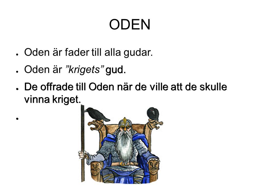 """ODEN ● Oden är fader till alla gudar. gud. ● Oden är """"krigets"""" gud. ● De offrade till Oden när de ville att de skulle vinna kriget. ●"""