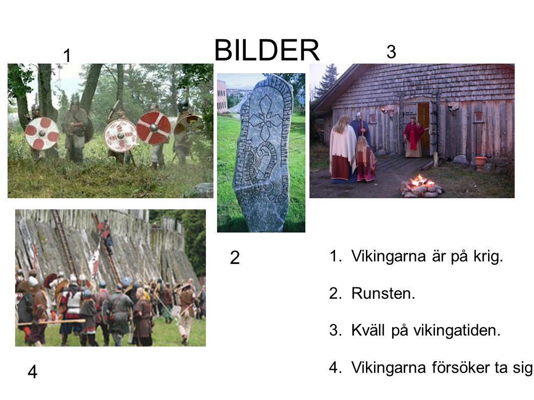 BILDER 3 1 2 4 1. Vikingarna är på krig. 2. Runsten. 3. Kväll på vikingatiden. 4. Vikingarna försöker ta sig in.