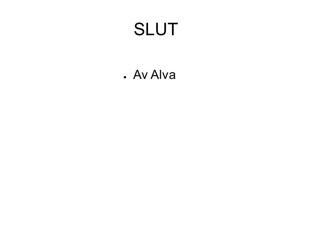 SLUT ● Av Alva