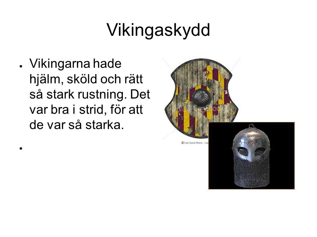 Vikingaskydd ● Vikingarna hade hjälm, sköld och rätt så stark rustning.