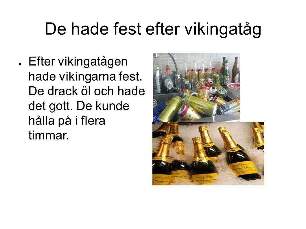 De hade fest efter vikingatåg ● Efter vikingatågen hade vikingarna fest.
