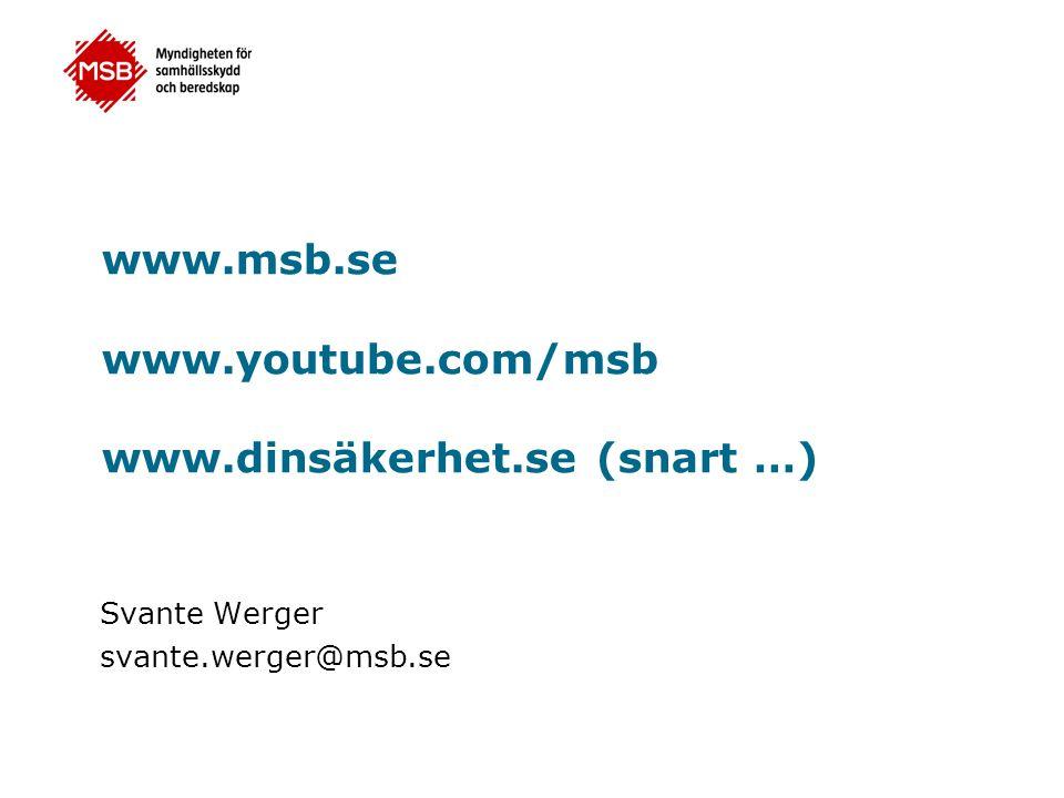 www.msb.se www.youtube.com/msb www.dinsäkerhet.se (snart …) Svante Werger svante.werger@msb.se