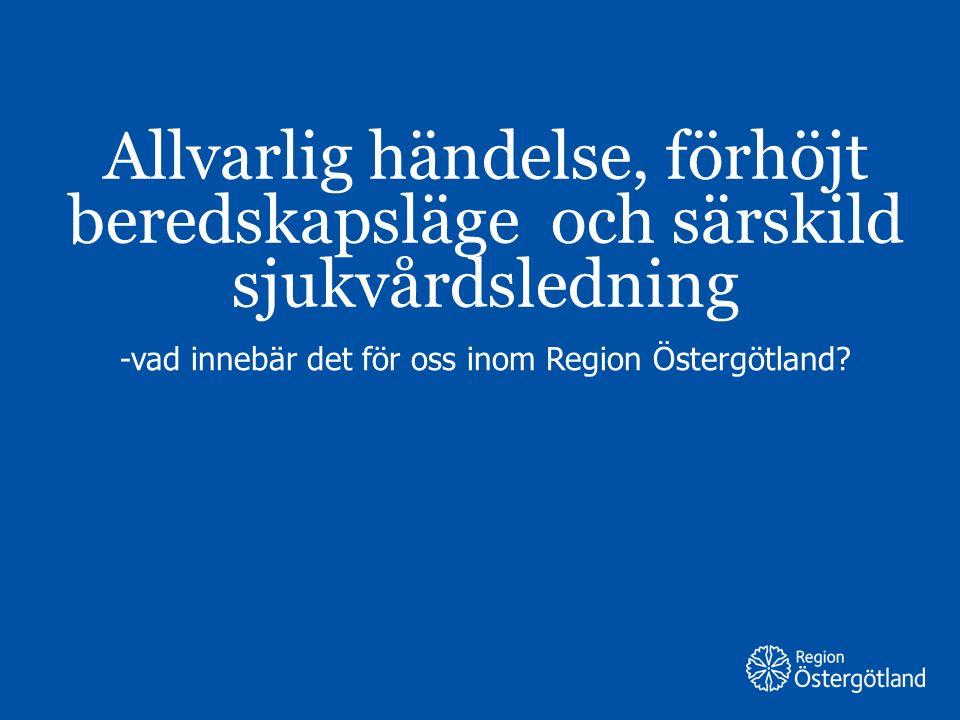 Allvarlig händelse, förhöjt beredskapsläge och särskild sjukvårdsledning -vad innebär det för oss inom Region Östergötland?