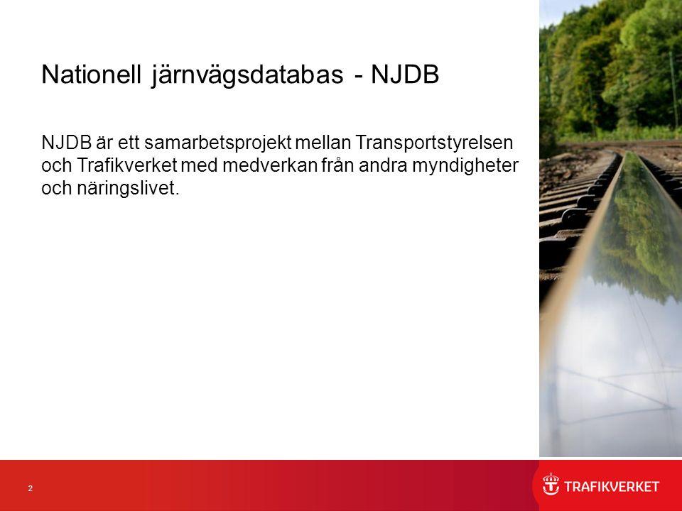 2 Nationell järnvägsdatabas - NJDB NJDB är ett samarbetsprojekt mellan Transportstyrelsen och Trafikverket med medverkan från andra myndigheter och näringslivet.