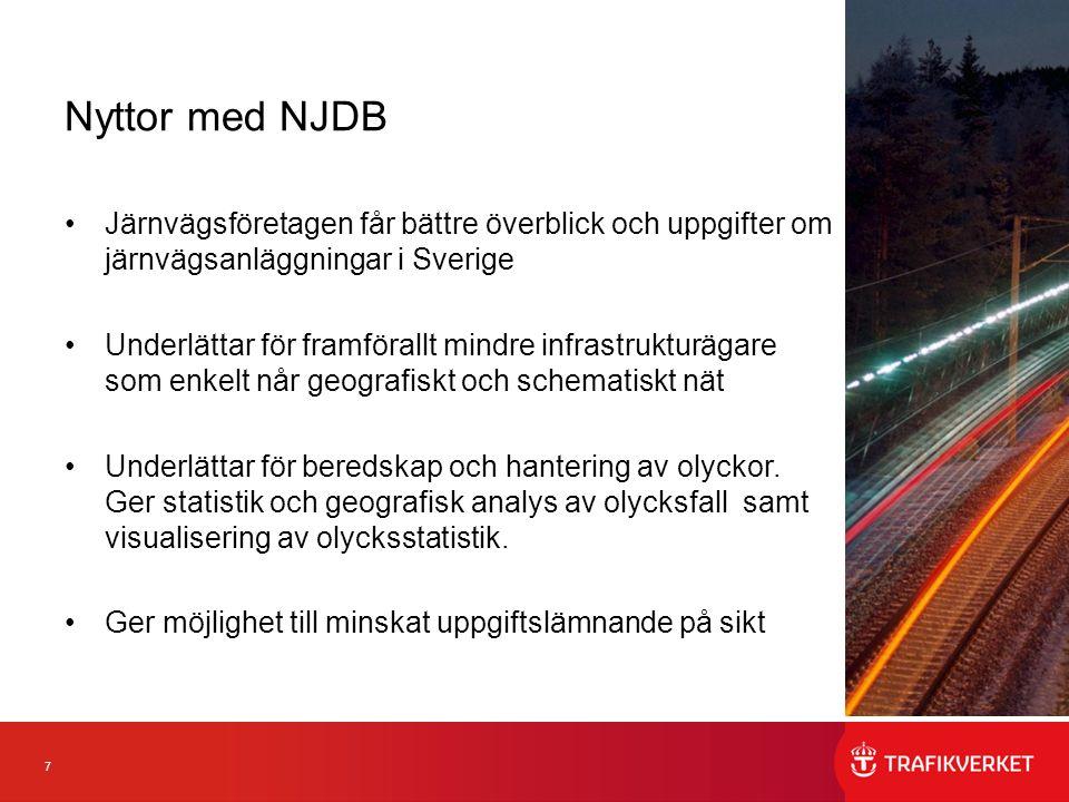 7 Nyttor med NJDB Järnvägsföretagen får bättre överblick och uppgifter om järnvägsanläggningar i Sverige Underlättar för framförallt mindre infrastrukturägare som enkelt når geografiskt och schematiskt nät Underlättar för beredskap och hantering av olyckor.