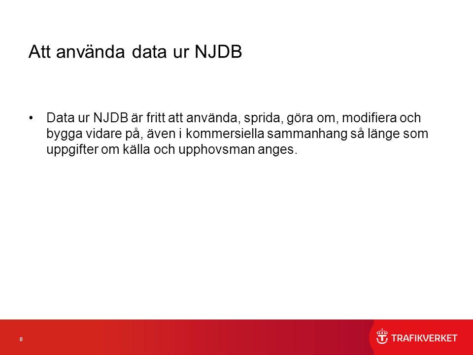 8 Att använda data ur NJDB Data ur NJDB är fritt att använda, sprida, göra om, modifiera och bygga vidare på, även i kommersiella sammanhang så länge som uppgifter om källa och upphovsman anges.