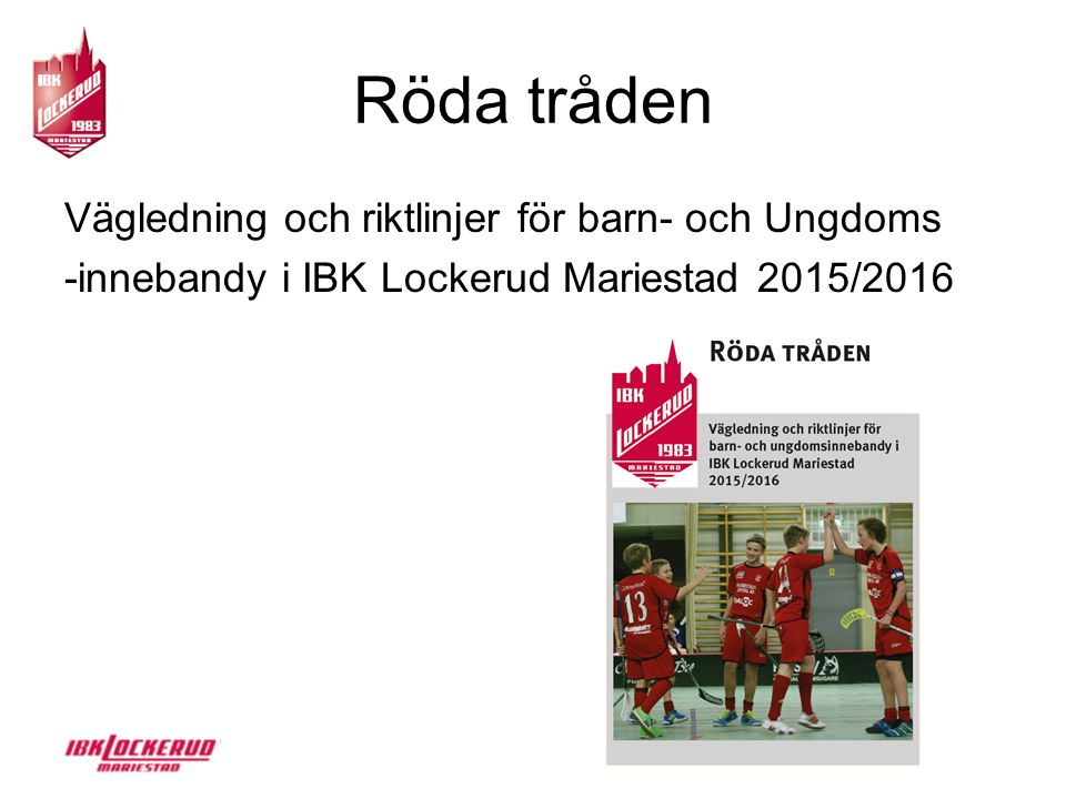 Röda tråden Vägledning och riktlinjer för barn- och Ungdoms -innebandy i IBK Lockerud Mariestad 2015/2016