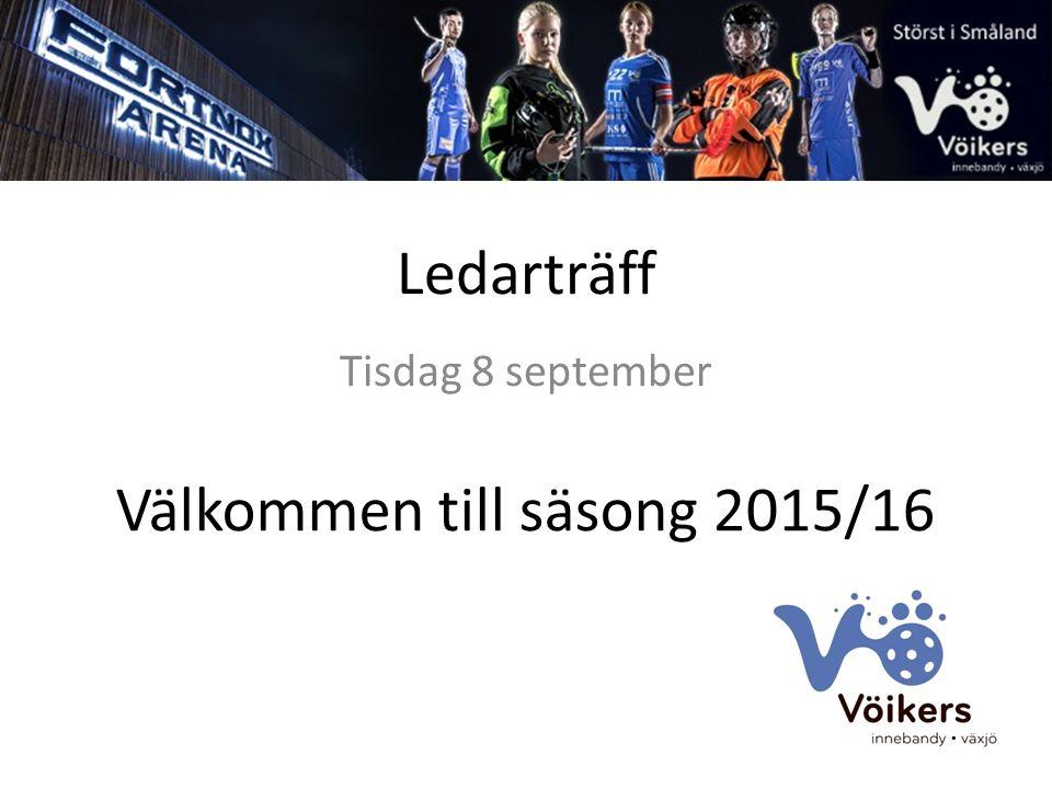 Ledarträff Tisdag 8 september Välkommen till säsong 2015/16