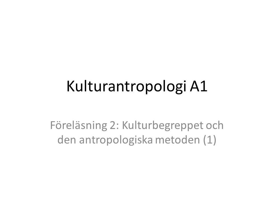 Kulturantropologi A1 Föreläsning 2: Kulturbegreppet och den antropologiska metoden (1)