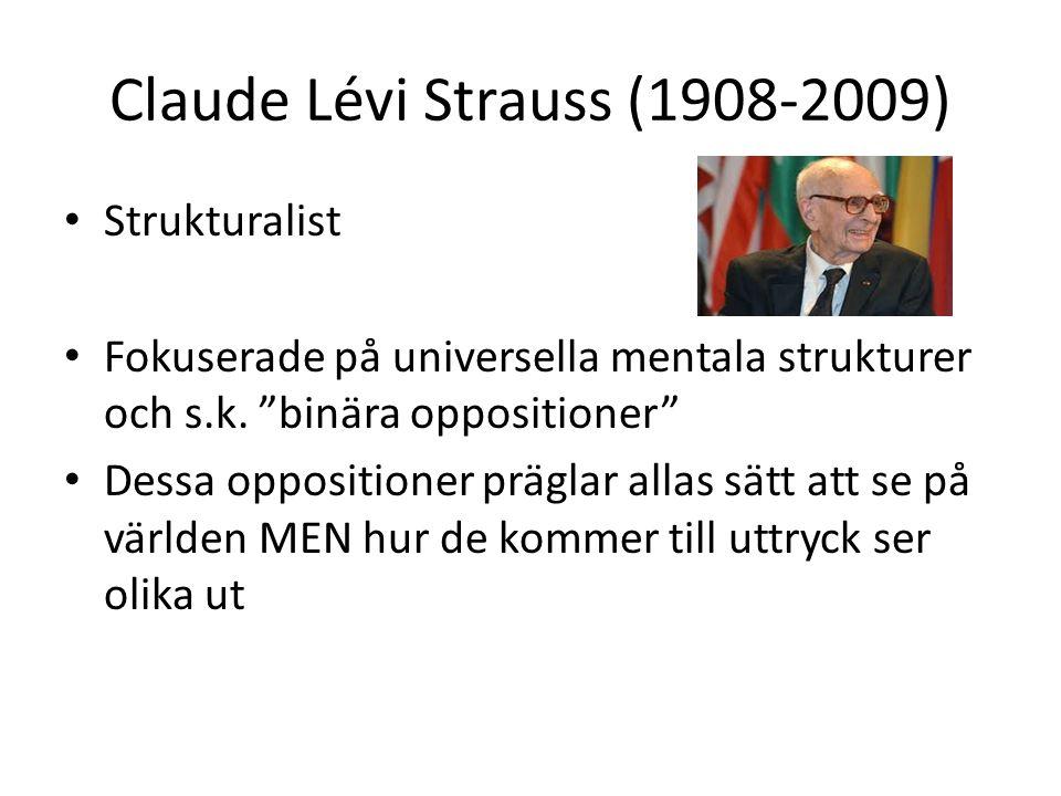 Claude Lévi Strauss (1908-2009) Strukturalist Fokuserade på universella mentala strukturer och s.k.