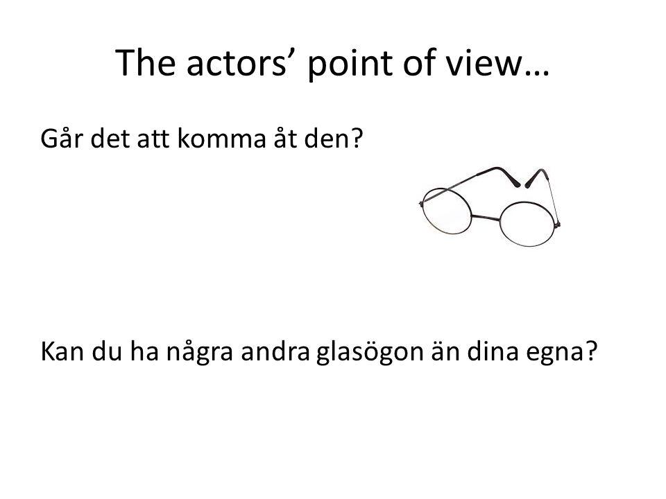 The actors' point of view… Går det att komma åt den Kan du ha några andra glasögon än dina egna