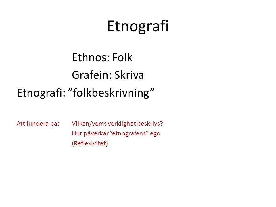 Etnografi Ethnos: Folk Grafein: Skriva Etnografi: folkbeskrivning Att fundera på: Vilken/vems verklighet beskrivs.