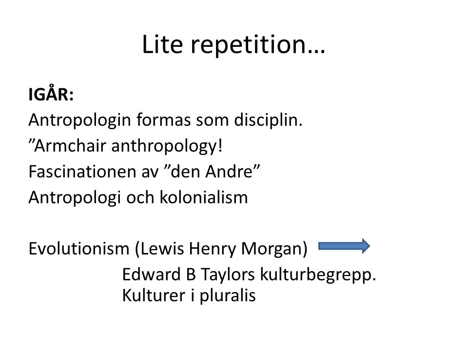 Lite repetition… IGÅR: Antropologin formas som disciplin.
