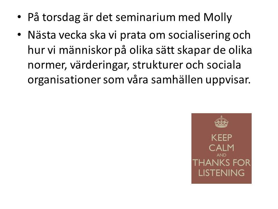 På torsdag är det seminarium med Molly Nästa vecka ska vi prata om socialisering och hur vi människor på olika sätt skapar de olika normer, värderingar, strukturer och sociala organisationer som våra samhällen uppvisar.