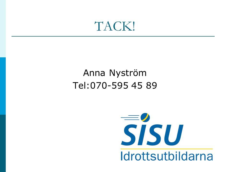 TACK! Anna Nyström Tel:070-595 45 89