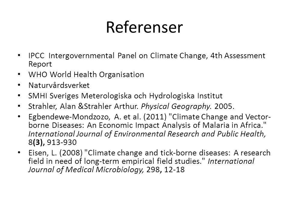 Referenser IPCC Intergovernmental Panel on Climate Change, 4th Assessment Report WHO World Health Organisation Naturvårdsverket SMHI Sveriges Meterologiska och Hydrologiska Institut Strahler, Alan &Strahler Arthur.