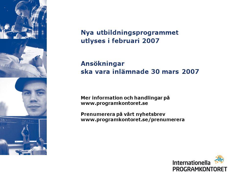 Mer information och handlingar på www.programkontoret.se Prenumerera på vårt nyhetsbrev www.programkontoret.se/prenumerera Nya utbildningsprogrammet utlyses i februari 2007 Ansökningar ska vara inlämnade 30 mars 2007