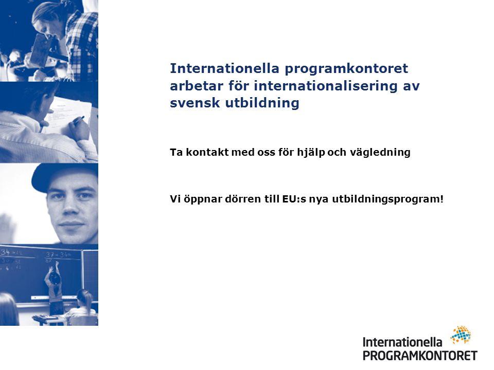 Internationella programkontoret arbetar för internationalisering av svensk utbildning Ta kontakt med oss för hjälp och vägledning Vi öppnar dörren till EU:s nya utbildningsprogram!