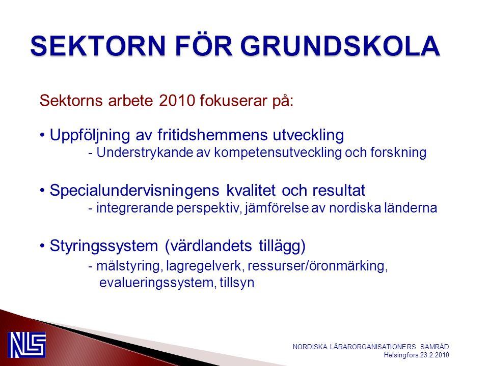 NORDISKA LÄRARORGANISATIONERS SAMRÅD Helsingfors 23.2.2010 Uppföljning av fritidshemmens utveckling - Understrykande av kompetensutveckling och forskning Specialundervisningens kvalitet och resultat - integrerande perspektiv, jämförelse av nordiska länderna Styringssystem (värdlandets tillägg) - målstyring, lagregelverk, ressurser/öronmärking, evalueringssystem, tillsyn Sektorns arbete 2010 fokuserar på:
