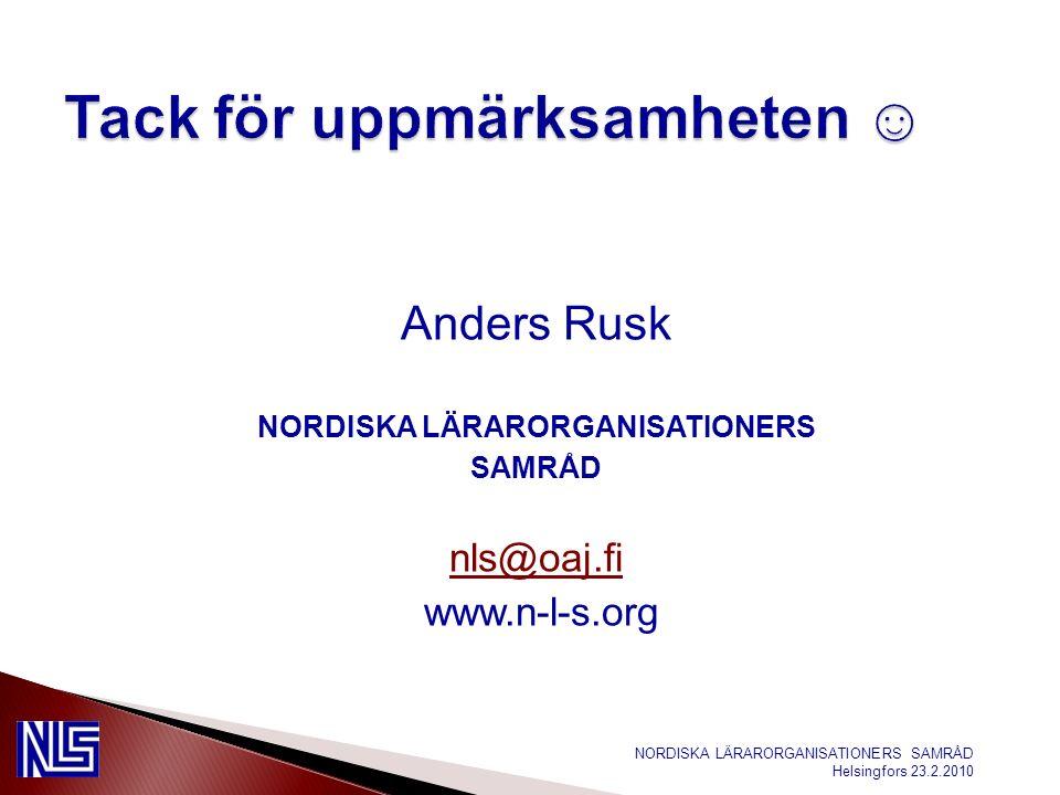 Anders Rusk NORDISKA LÄRARORGANISATIONERS SAMRÅD nls@oaj.fi www.n-l-s.org NORDISKA LÄRARORGANISATIONERS SAMRÅD Helsingfors 23.2.2010