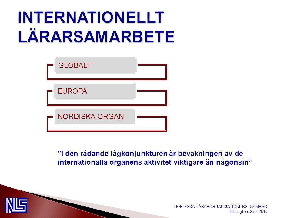 NORDISKA LÄRARORGANISATIONERS SAMRÅD Helsingfors 23.2.2010 GLOBALTEUROPANORDISKA ORGAN I den rådande lågkonjunkturen är bevakningen av de internationalla organens aktivitet viktigare än någonsin