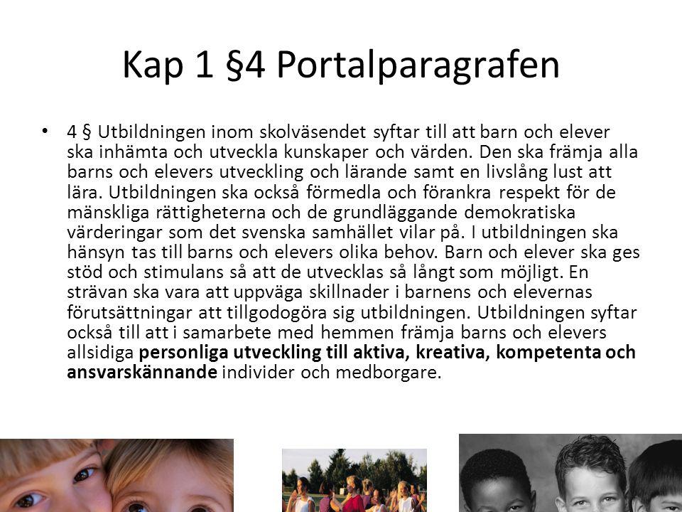 Kap 1 §4 Portalparagrafen 4 § Utbildningen inom skolväsendet syftar till att barn och elever ska inhämta och utveckla kunskaper och värden.
