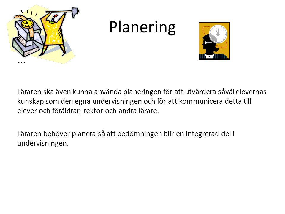 Planering … Läraren ska även kunna använda planeringen för att utvärdera såväl elevernas kunskap som den egna undervisningen och för att kommunicera detta till elever och föräldrar, rektor och andra lärare.