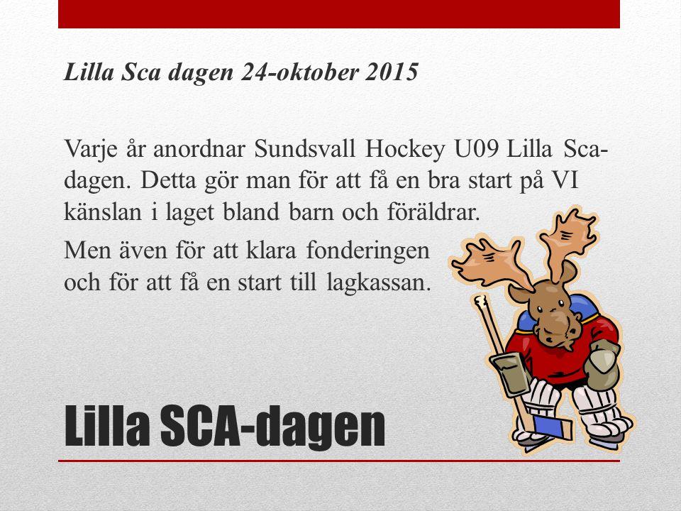 Lilla SCA-dagen Lilla Sca dagen 24-oktober 2015 Varje år anordnar Sundsvall Hockey U09 Lilla Sca- dagen.
