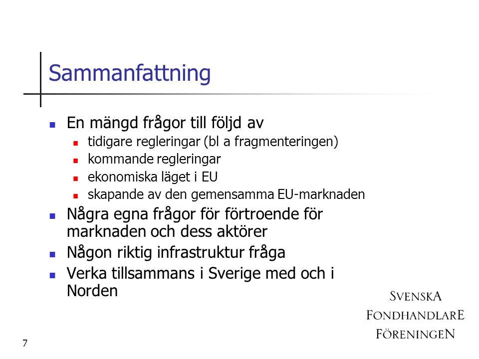 7 En mängd frågor till följd av tidigare regleringar (bl a fragmenteringen) kommande regleringar ekonomiska läget i EU skapande av den gemensamma EU-marknaden Några egna frågor för förtroende för marknaden och dess aktörer Någon riktig infrastruktur fråga Verka tillsammans i Sverige med och i Norden Sammanfattning