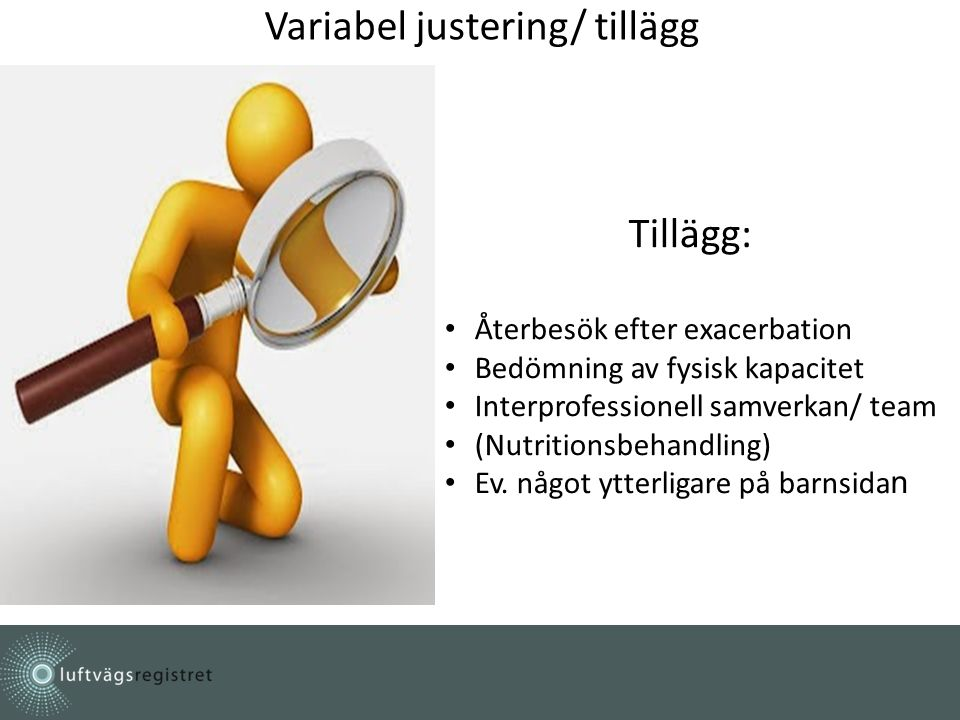 Variabel justering/ tillägg Tillägg: Återbesök efter exacerbation Bedömning av fysisk kapacitet Interprofessionell samverkan/ team (Nutritionsbehandling) Ev.
