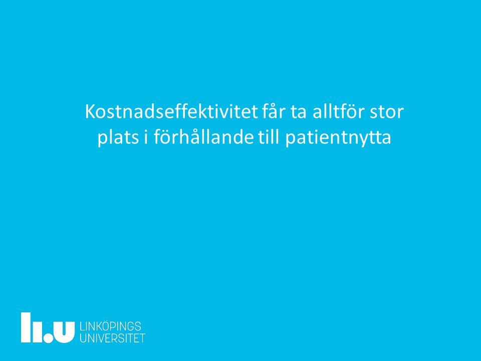 www.liu.se Kostnadseffektivitet får ta alltför stor plats i förhållande till patientnytta