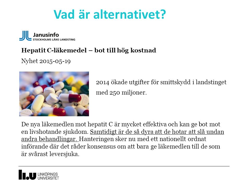 Vad är alternativet.