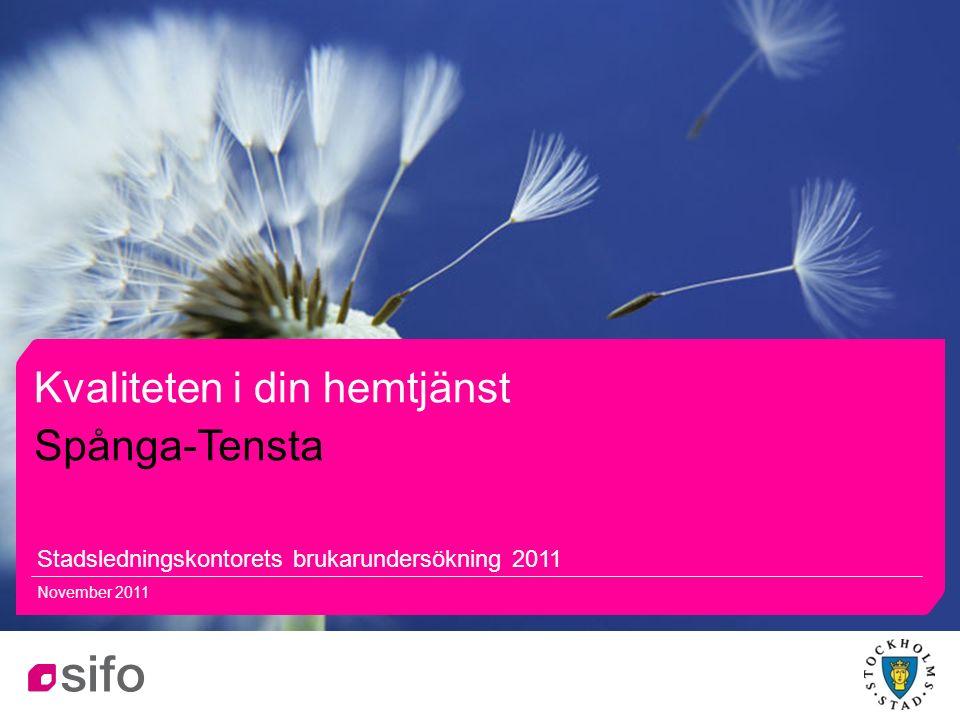 11 Kvaliteten i din hemtjänst Stadsledningskontorets brukarundersökning 2011 November 2011 Spånga-Tensta