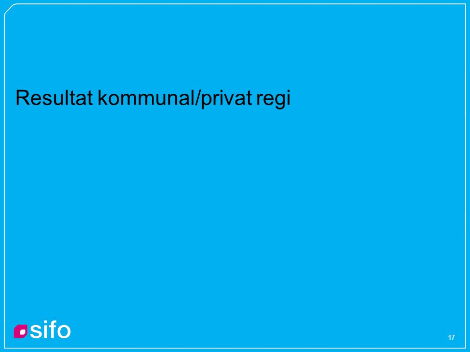 17 Resultat kommunal/privat regi