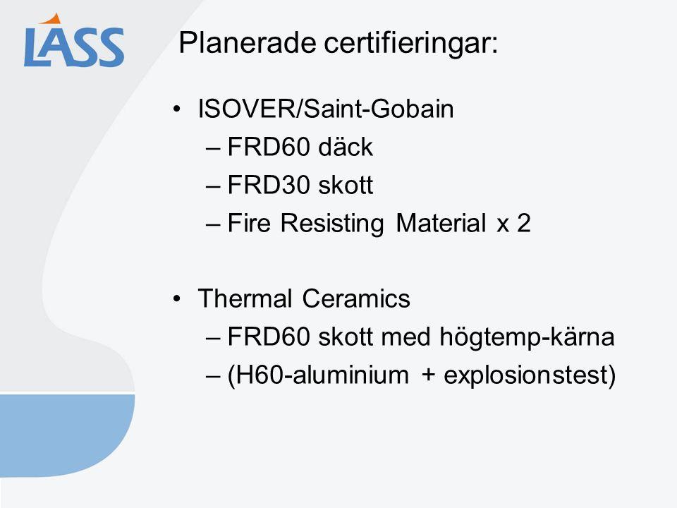 Planerade certifieringar: ISOVER/Saint-Gobain –FRD60 däck –FRD30 skott –Fire Resisting Material x 2 Thermal Ceramics –FRD60 skott med högtemp-kärna –(H60-aluminium + explosionstest)