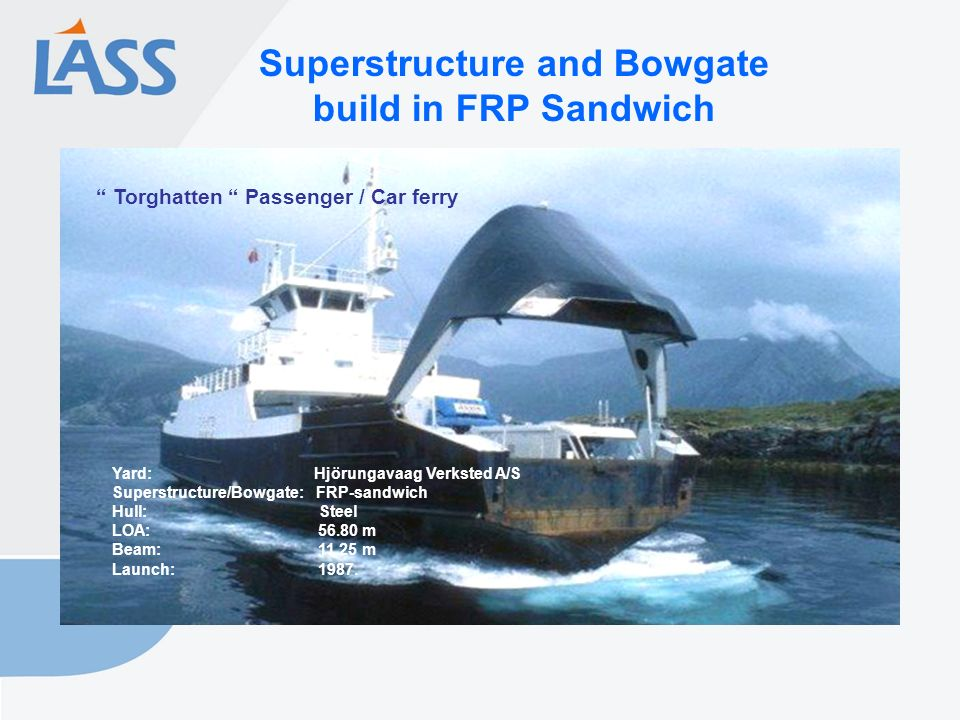Superstructure and Bowgate build in FRP Sandwich Yard: Hjörungavaag Verksted A/S Superstructure/Bowgate: FRP-sandwich Hull: Steel LOA: 56.80 m Beam: 11.25 m Launch: 1987.