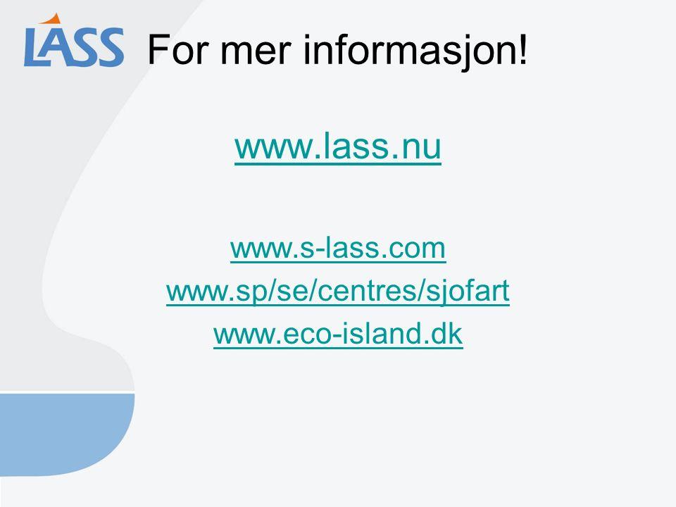 For mer informasjon! www.lass.nu www.s-lass.com www.sp/se/centres/sjofart www.eco-island.dk