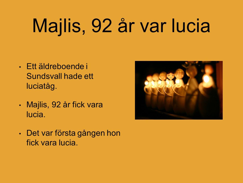 Majlis, 92 år var lucia Ett äldreboende i Sundsvall hade ett luciatåg. Majlis, 92 år fick vara lucia. Det var första gången hon fick vara lucia.