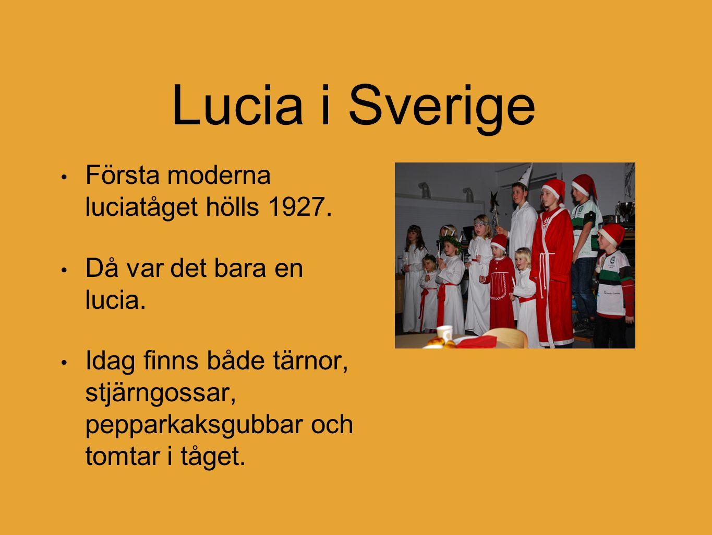Lucia i Sverige Första moderna luciatåget hölls 1927. Då var det bara en lucia. Idag finns både tärnor, stjärngossar, pepparkaksgubbar och tomtar i tå
