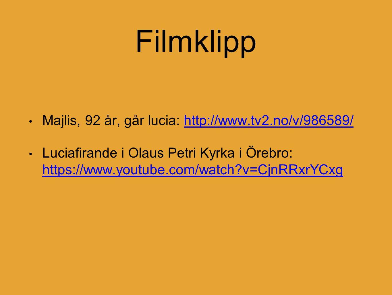 Filmklipp Majlis, 92 år, går lucia: http://www.tv2.no/v/986589/http://www.tv2.no/v/986589/ Luciafirande i Olaus Petri Kyrka i Örebro: https://www.youtube.com/watch v=CjnRRxrYCxg https://www.youtube.com/watch v=CjnRRxrYCxg