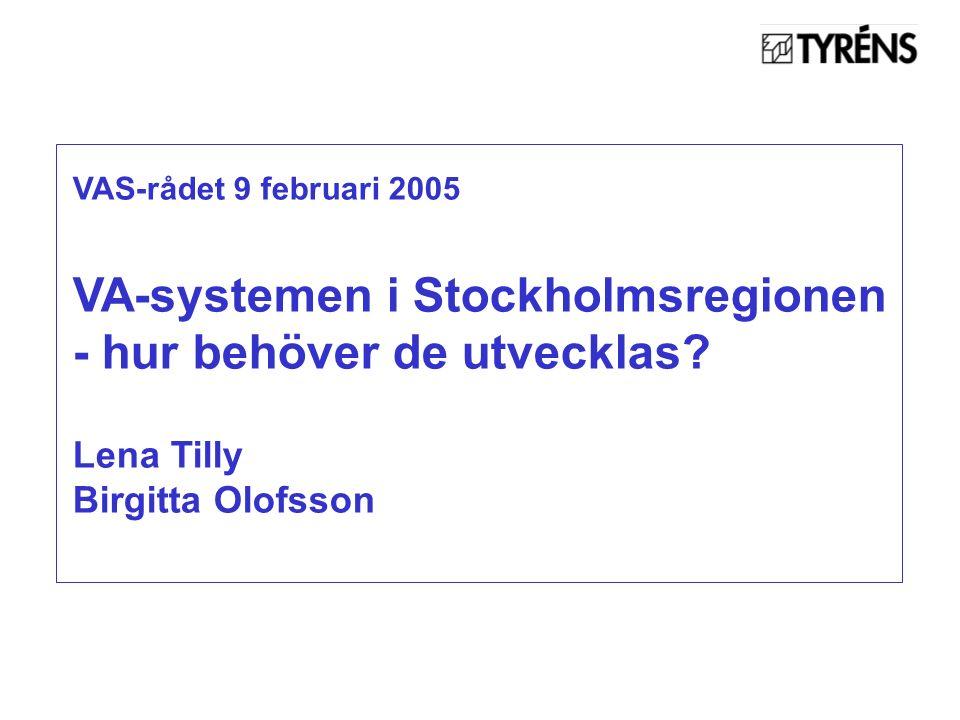 VAS-rådet 9 februari 2005 VA-systemen i Stockholmsregionen - hur behöver de utvecklas.