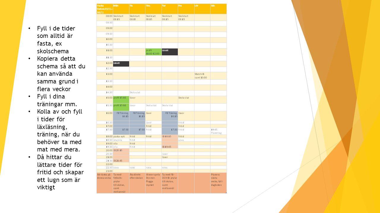 Fyll i de tider som alltid är fasta, ex skolschema Kopiera detta schema så att du kan använda samma grund i flera veckor Fyll i dina träningar mm.