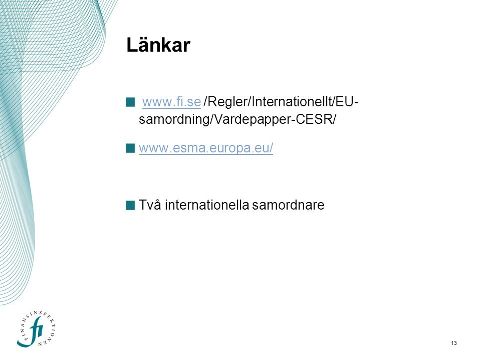 13 Länkar www.fi.se /Regler/Internationellt/EU- samordning/Vardepapper-CESR/www.fi.se www.esma.europa.eu/ Två internationella samordnare