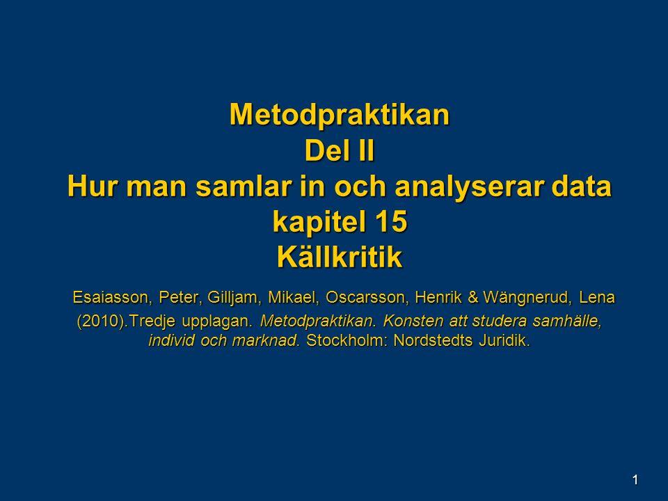 1 Metodpraktikan Del II Hur man samlar in och analyserar data kapitel 15 Källkritik Esaiasson, Peter, Gilljam, Mikael, Oscarsson, Henrik & Wängnerud,