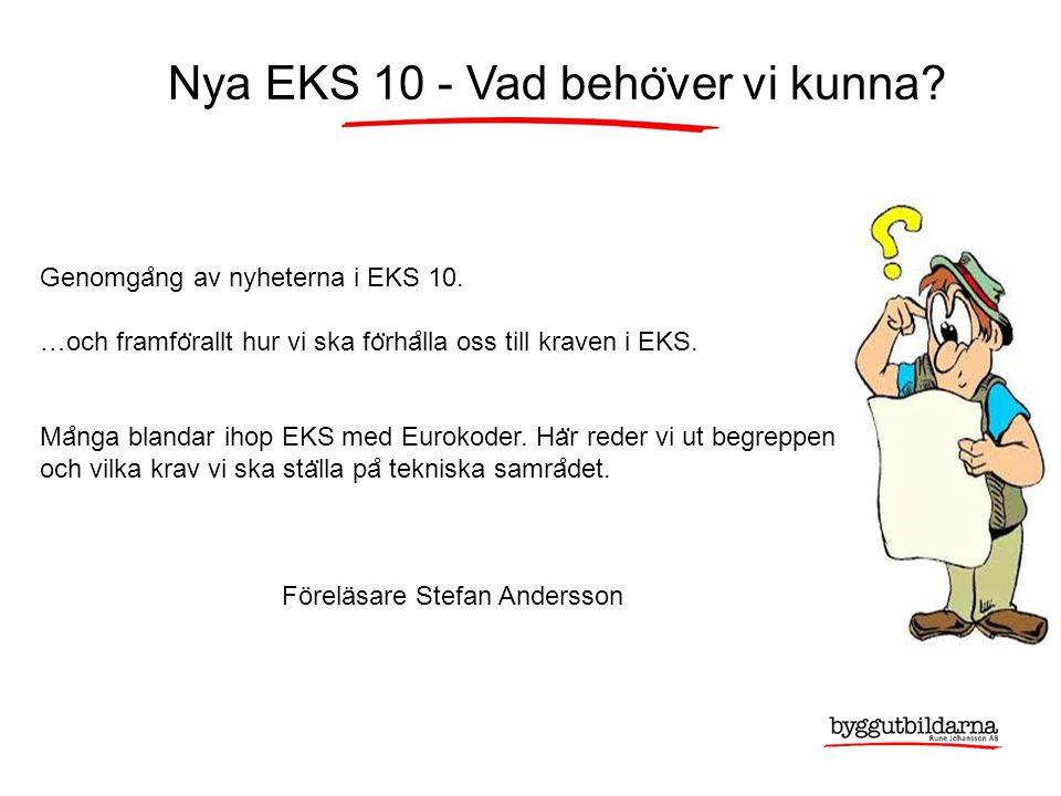 Nya EKS 10 - Vad beho ̈ ver vi kunna. Genomga ̊ ng av nyheterna i EKS 10.