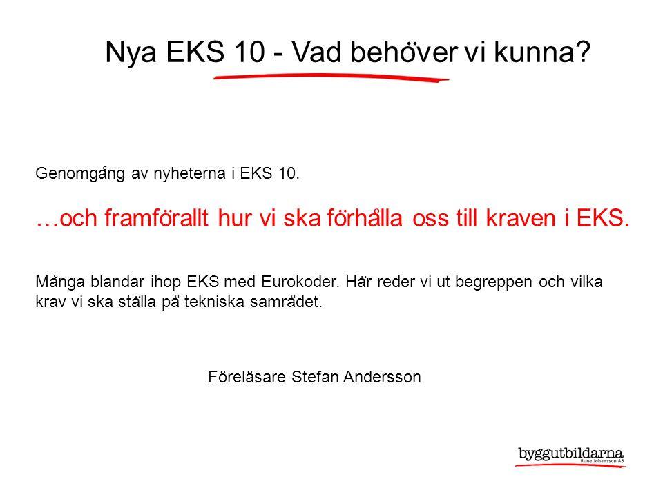 Nyheter i EKS 10 Fem nya konstruktionsstandarder har tillkommit och dessutom görs ändringar i befintliga regler.