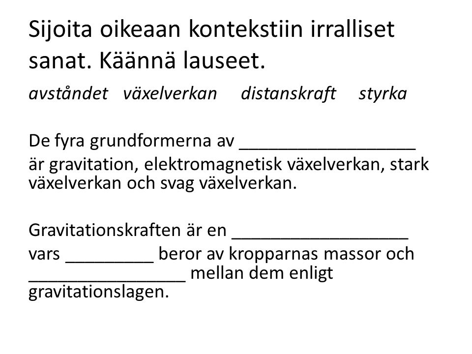 Sijoita oikeaan kontekstiin irralliset sanat. Käännä lauseet.