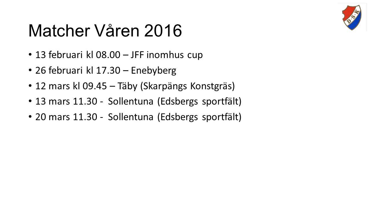 Matcher Våren 2016 13 februari kl 08.00 – JFF inomhus cup 26 februari kl 17.30 – Enebyberg 12 mars kl 09.45 – Täby (Skarpängs Konstgräs) 13 mars 11.30 - Sollentuna (Edsbergs sportfält) 20 mars 11.30 - Sollentuna (Edsbergs sportfält)