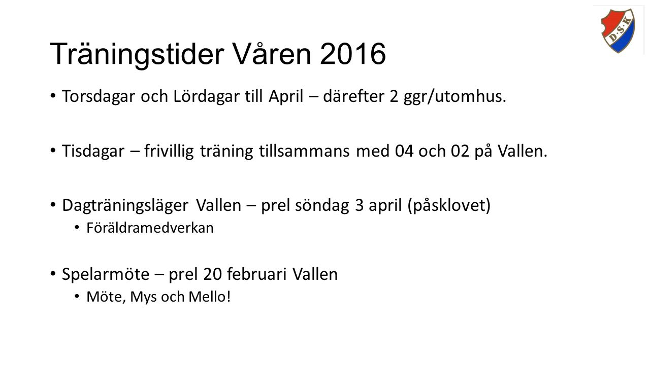 Träningstider Våren 2016 Torsdagar och Lördagar till April – därefter 2 ggr/utomhus.